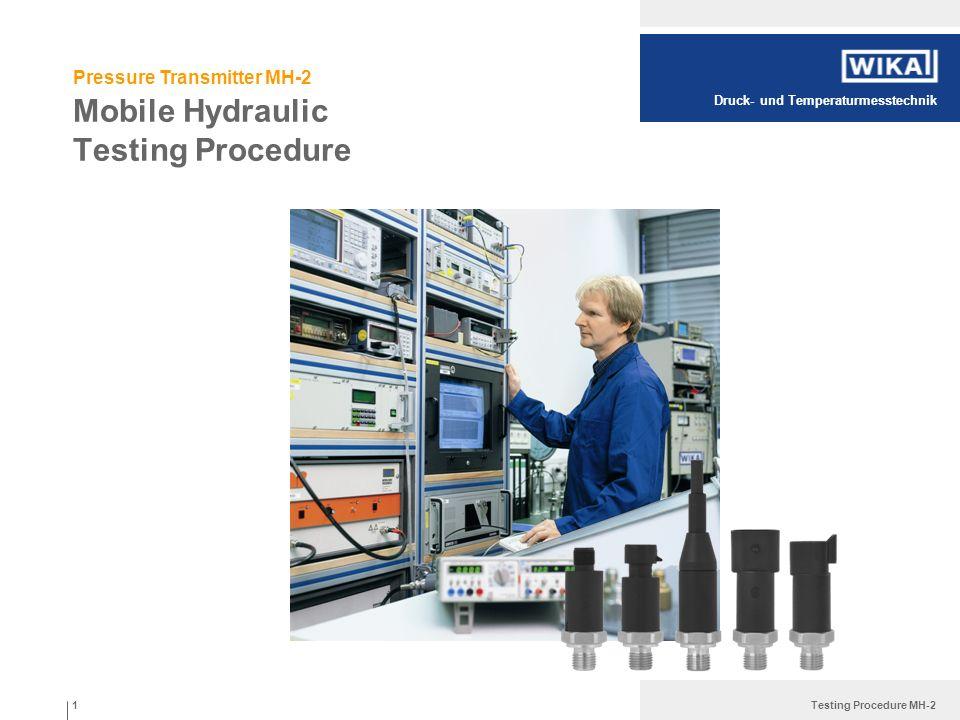 Druck- und Temperaturmesstechnik Testing Procedure MH-2 Mobile Hydraulic Testing Procedure 1 Pressure Transmitter MH-2
