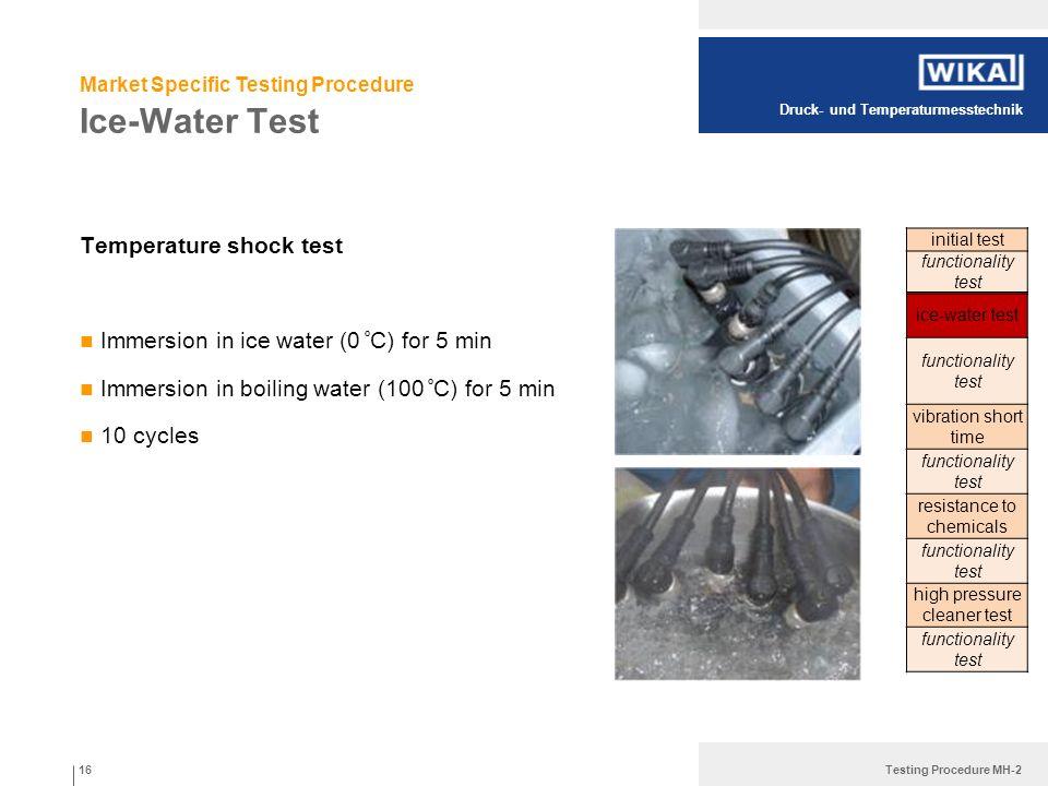 Druck- und Temperaturmesstechnik Testing Procedure MH-2 Ice-Water Test Temperature shock test Immersion in ice water (0 º C) for 5 min Immersion in bo