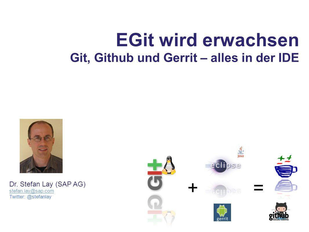 EGit wird erwachsen Git, Github und Gerrit – alles in der IDE += Dr.