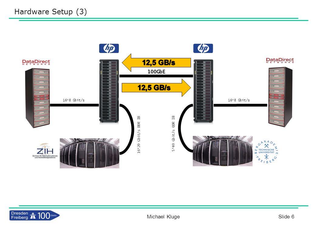 Slide 7 Hardware Setup (4) – DDN Gear Michael Kluge 2 x S2A9900 in Dresden 1 x SFA10000 in Freiberg