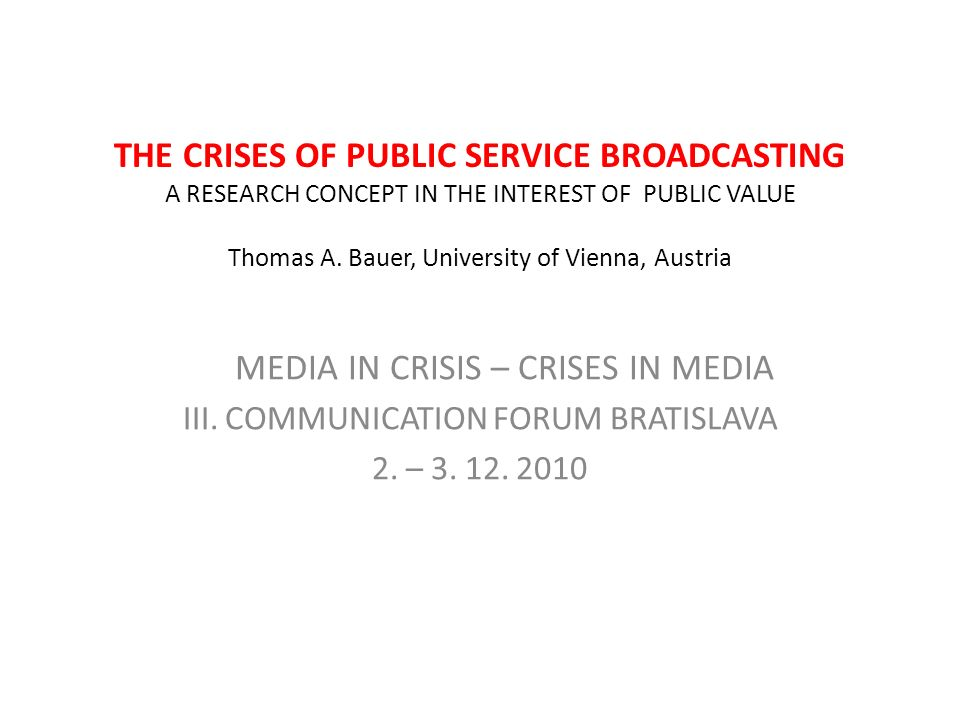THE CRISES OF PUBLIC SERVICE BROADCASTING A RESEARCH CONCEPT IN THE INTEREST OF PUBLIC VALUE Thomas A.
