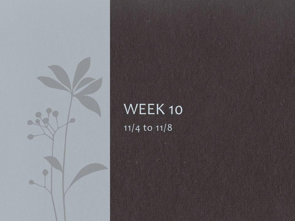 11/4 to 11/8 WEEK 10
