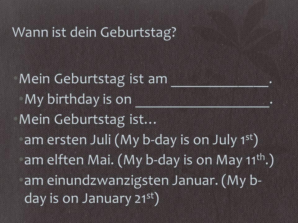 Wann ist dein Geburtstag. Mein Geburtstag ist am _____________.