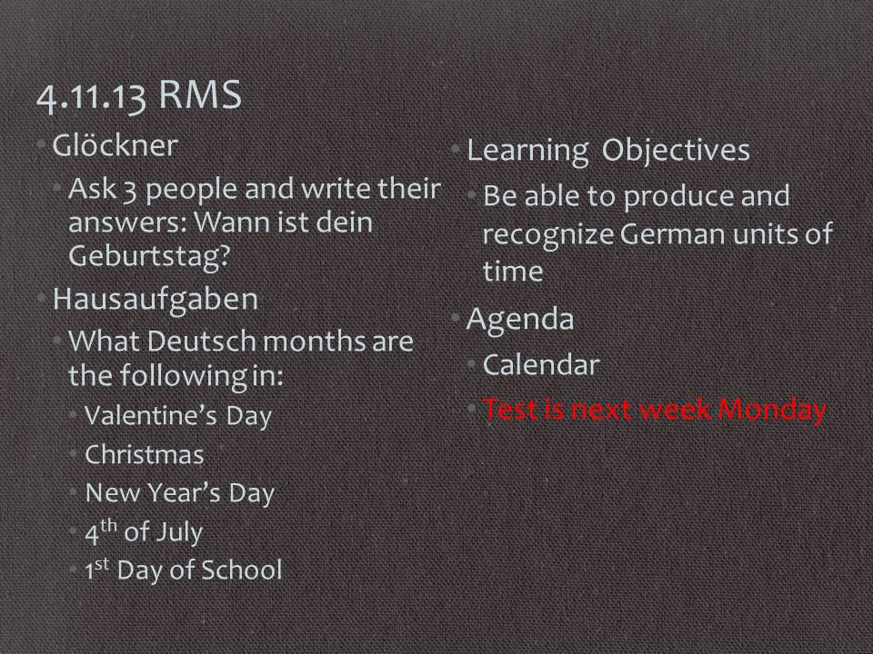 4.11.13 RMS Glöckner Ask 3 people and write their answers: Wann ist dein Geburtstag.