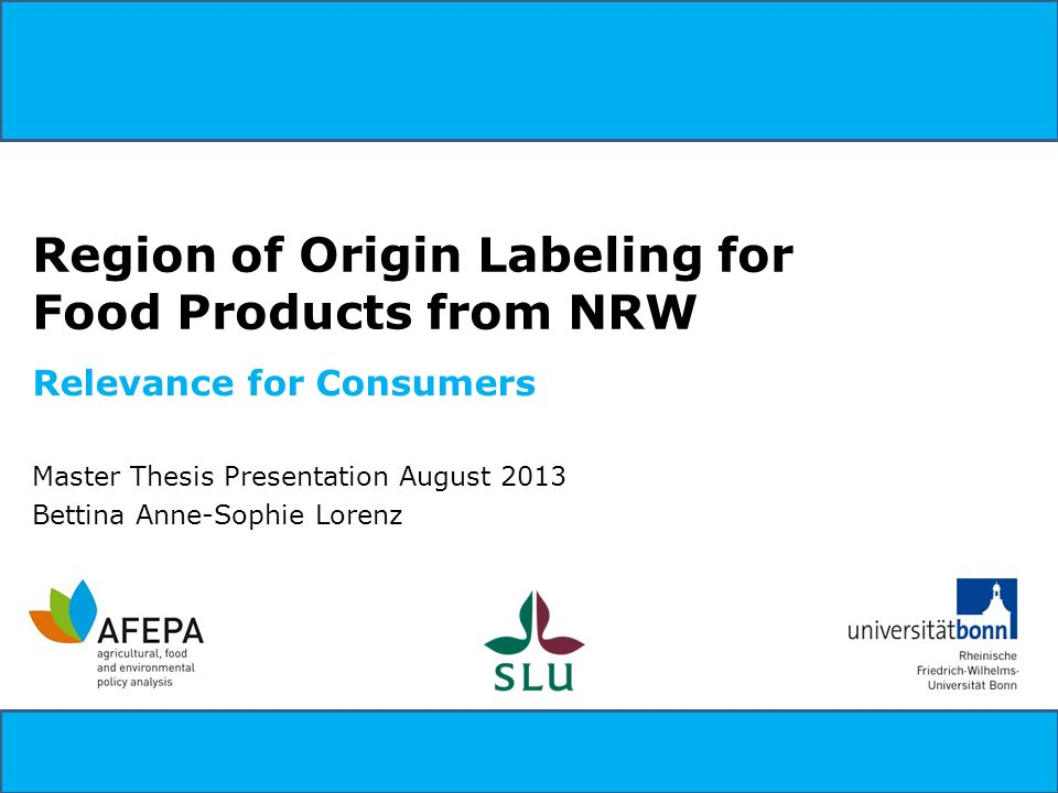Region of Origin Labeling for Food Products from NRW Relevance for Consumers Master Thesis Presentation August 2013 Bettina Anne-Sophie Lorenz