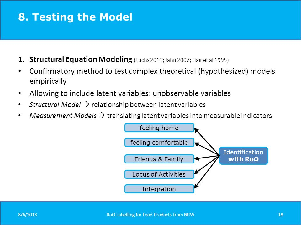 1.Structural Equation Modeling (Fuchs 2011; Jahn 2007; Hair et al 1995) Confirmatory method to test complex theoretical (hypothesized) models empirically Allowing to include latent variables: unobservable variables Structural Model relationship between latent variables Measurement Models translating latent variables into measurable indicators 8.