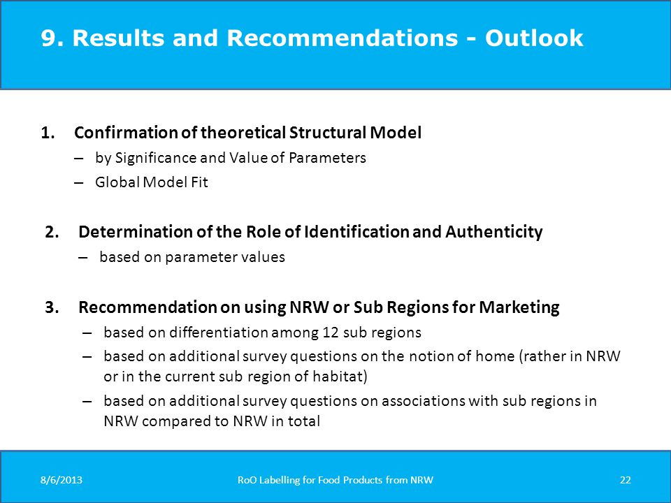 9. Results and Recommendations - Outlook 1.Confirmation of theoretical Structural Model – by Significance and Value of Parameters – Global Model Fit 2