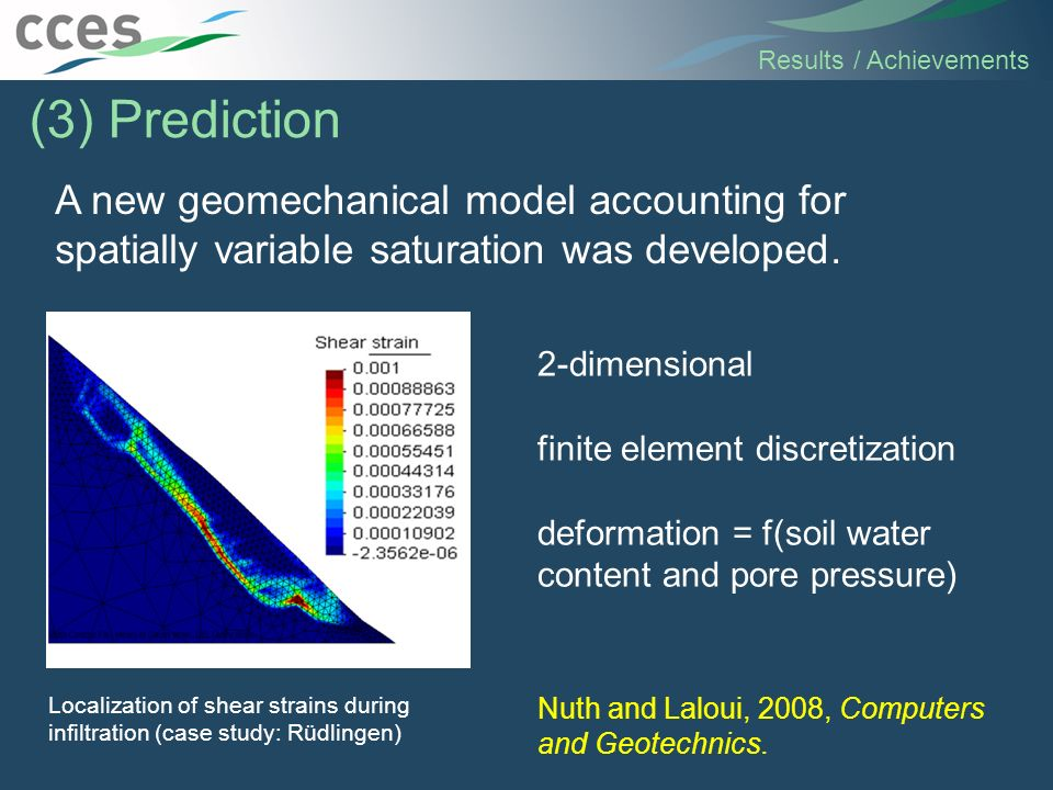 A new geomechanical model accounting for spatially variable saturation was developed. Results / Achievements (3) Prediction 2-dimensional finite eleme