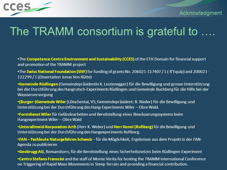 Acknowledgment The Competence Centre Environment and Sustainability (CCES) of the ETH Domain for financial support and promotion of the TRAMM project