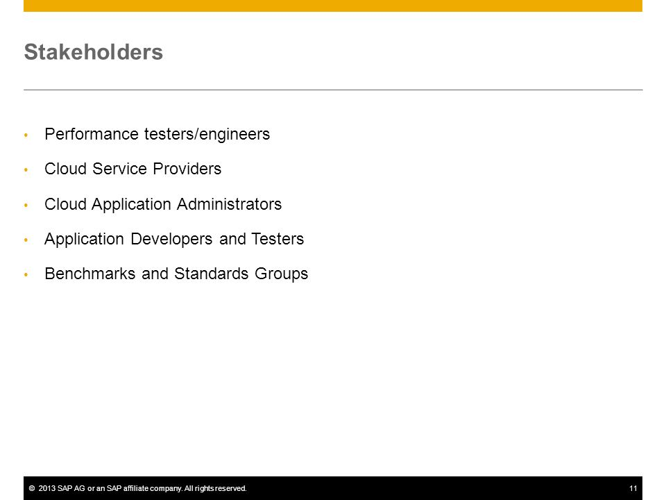 ©2013 SAP AG or an SAP affiliate company. All rights reserved.11 Stakeholders Performance testers/engineers Cloud Service Providers Cloud Application