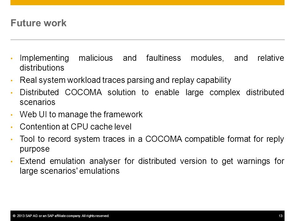 ©2013 SAP AG or an SAP affiliate company. All rights reserved.13 Future work Implementing malicious and faultiness modules, and relative distributions