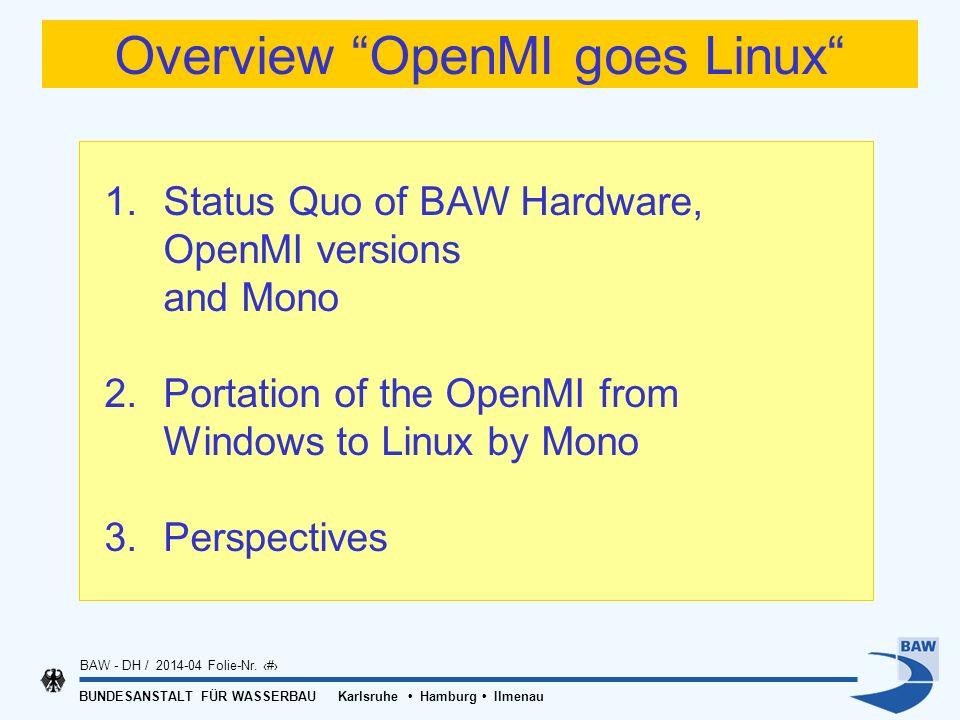 BUNDESANSTALT FÜR WASSERBAU Karlsruhe Hamburg Ilmenau BAW - DH / 2014-04 Folie-Nr. 2 Overview OpenMI goes Linux 1. Status Quo of BAW Hardware, OpenMI