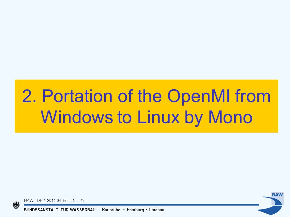 BUNDESANSTALT FÜR WASSERBAU Karlsruhe Hamburg Ilmenau BAW - DH / 2014-04 Folie-Nr. 9 2. Portation of the OpenMI from Windows to Linux by Mono