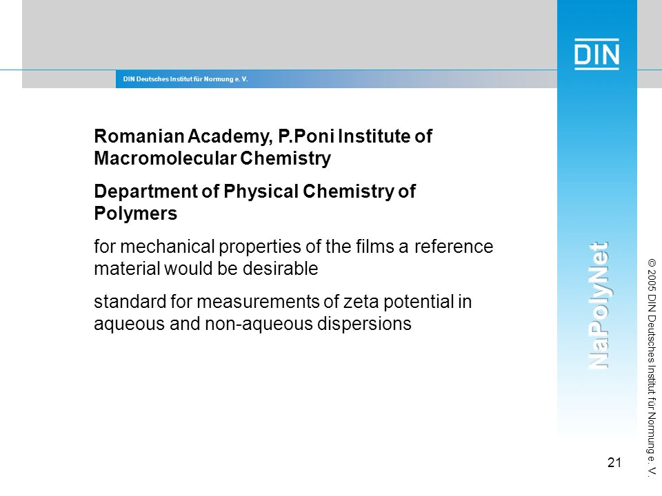 DIN Deutsches Institut für Normung e. V. 21 © 2005 DIN Deutsches Institut für Normung e. V. Romanian Academy, P.Poni Institute of Macromolecular Chemi