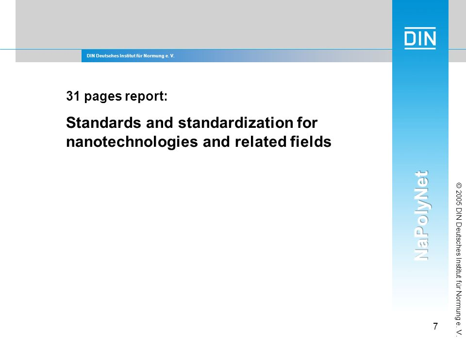 DIN Deutsches Institut für Normung e. V. 7 © 2005 DIN Deutsches Institut für Normung e. V. 31 pages report: Standards and standardization for nanotech