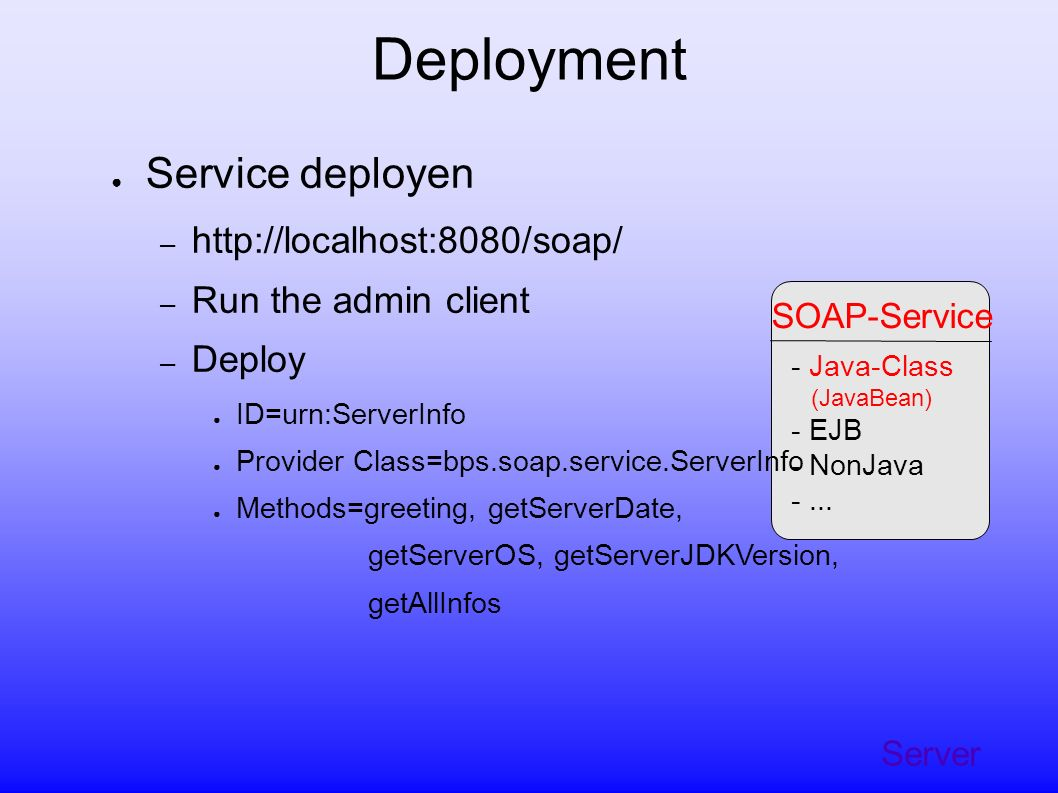 Server SOAP-Service - Java-Class (JavaBean) - EJB - NonJava -... Deployment Service deployen – http://localhost:8080/soap/ – Run the admin client – De