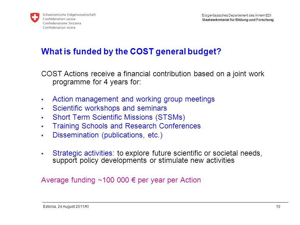 Eidgenössisches Departement des Innern EDI Staatssekretariat für Bildung und Forschung Estonia, 24 August 2011/Kl 10 What is funded by the COST genera