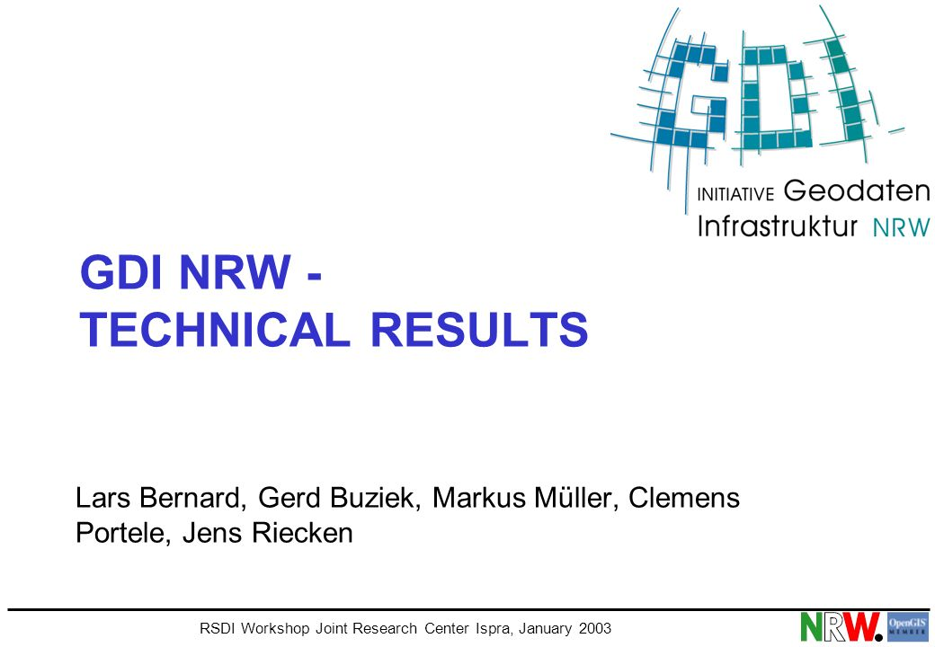RSDI Workshop Joint Research Center Ispra, January 2003 GDI NRW - TECHNICAL RESULTS Lars Bernard, Gerd Buziek, Markus Müller, Clemens Portele, Jens Riecken