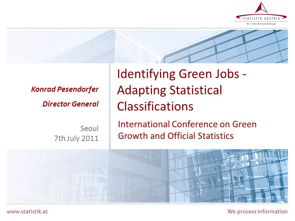 www.statistik.atSlide 2 | 07.07.2011 Outline Green Jobs/green Economy – what do we measure.