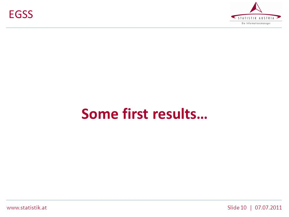 www.statistik.atSlide 10   07.07.2011 EGSS Some first results…