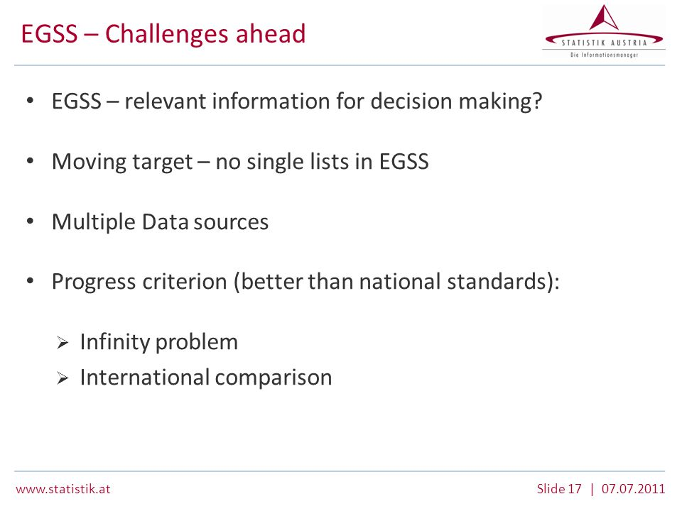 www.statistik.atSlide 17 | 07.07.2011 EGSS – Challenges ahead EGSS – relevant information for decision making.