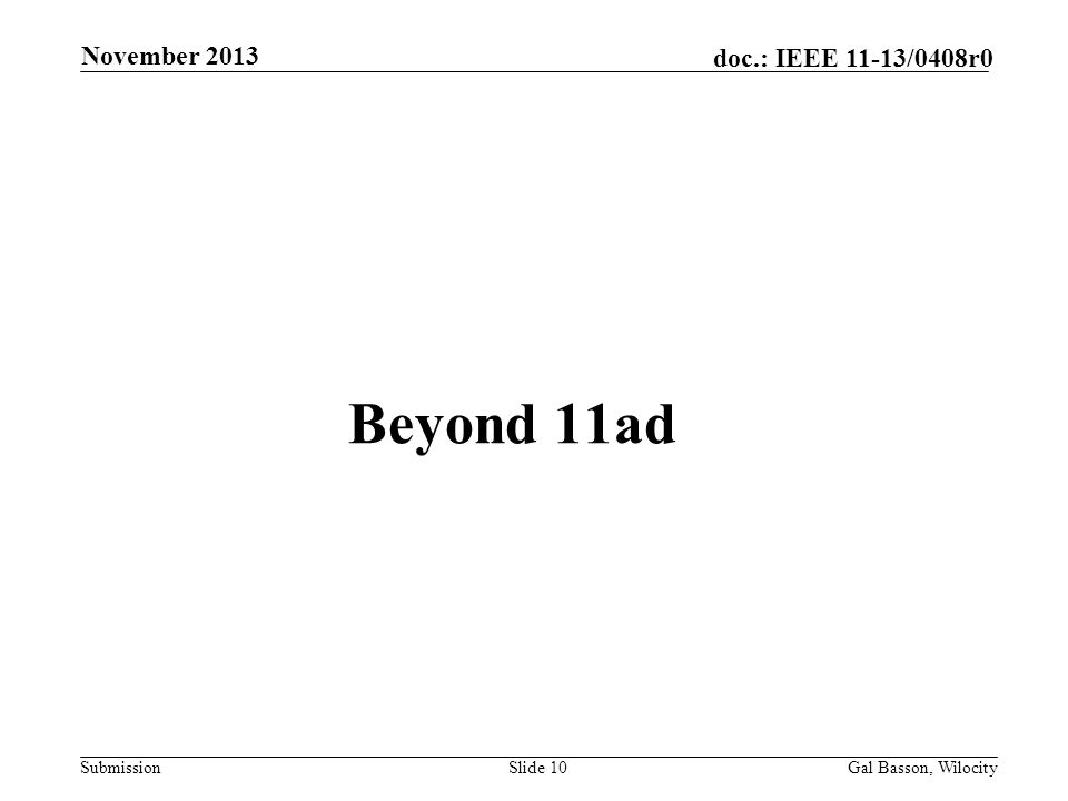 Submission doc.: IEEE 11-13/0408r0 Beyond 11ad Slide 10Gal Basson, Wilocity November 2013