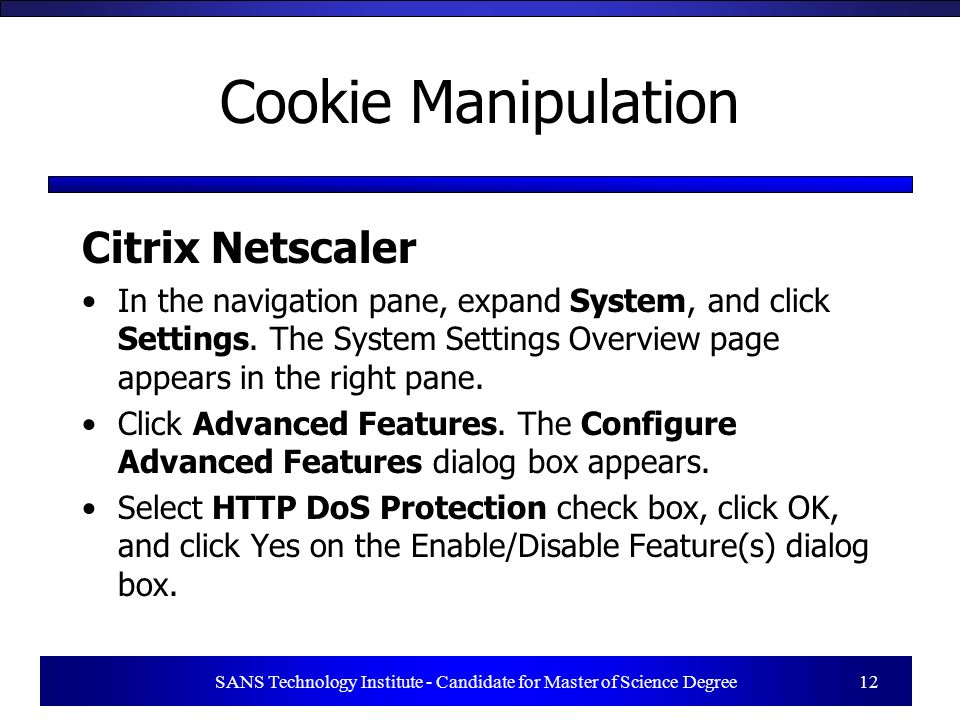 SANS Technology Institute - Candidate for Master of Science Degree 12 Cookie Manipulation Citrix Netscaler In the navigation pane, expand System, and click Settings.