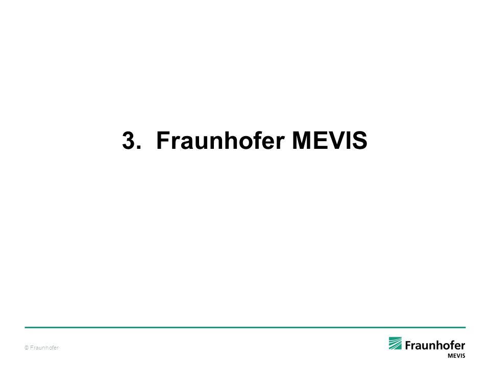 © Fraunhofer 3. Fraunhofer MEVIS