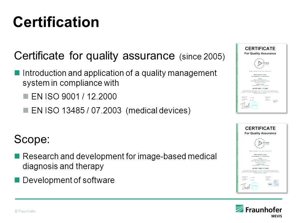 © Fraunhofer Certification Certificate for quality assurance (since 2005) Introduction and application of a quality management system in compliance wi