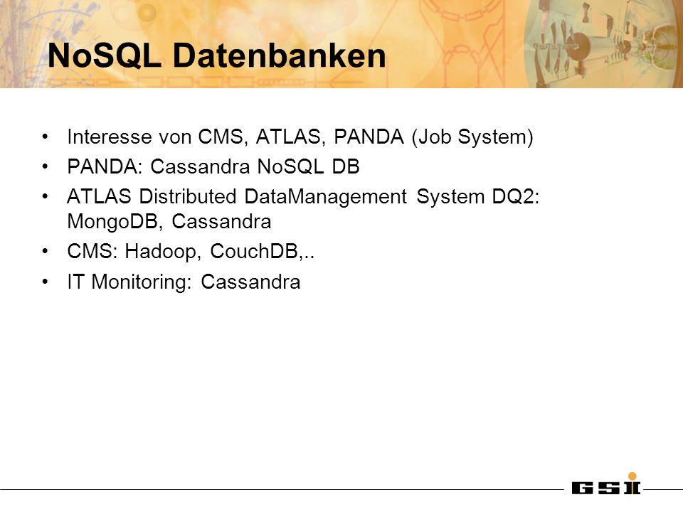 NoSQL Datenbanken Interesse von CMS, ATLAS, PANDA (Job System) PANDA: Cassandra NoSQL DB ATLAS Distributed DataManagement System DQ2: MongoDB, Cassandra CMS: Hadoop, CouchDB,..