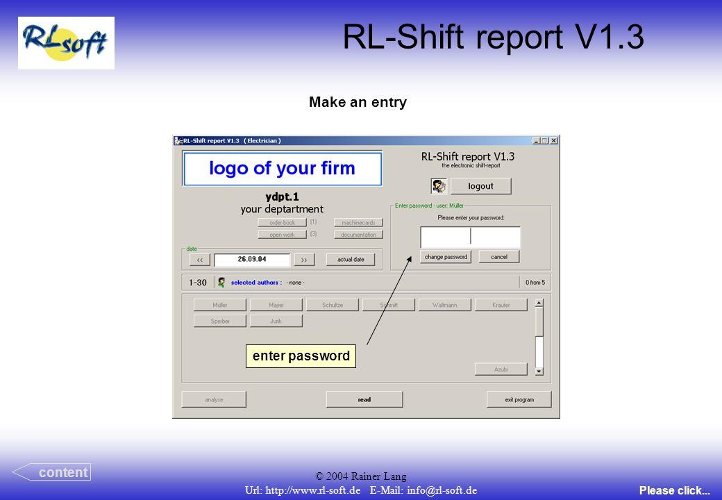 © 2004 Rainer Lang Url: http://www.rl-soft.de E-Mail: info@rl-soft.de RL-Shift report V1.3 Make an entry content Please click... enter password