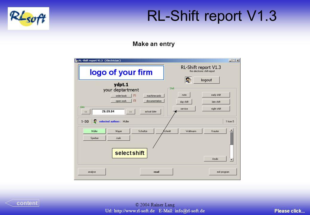 © 2004 Rainer Lang Url: http://www.rl-soft.de E-Mail: info@rl-soft.de RL-Shift report V1.3 Make an entry content Please click... select shift