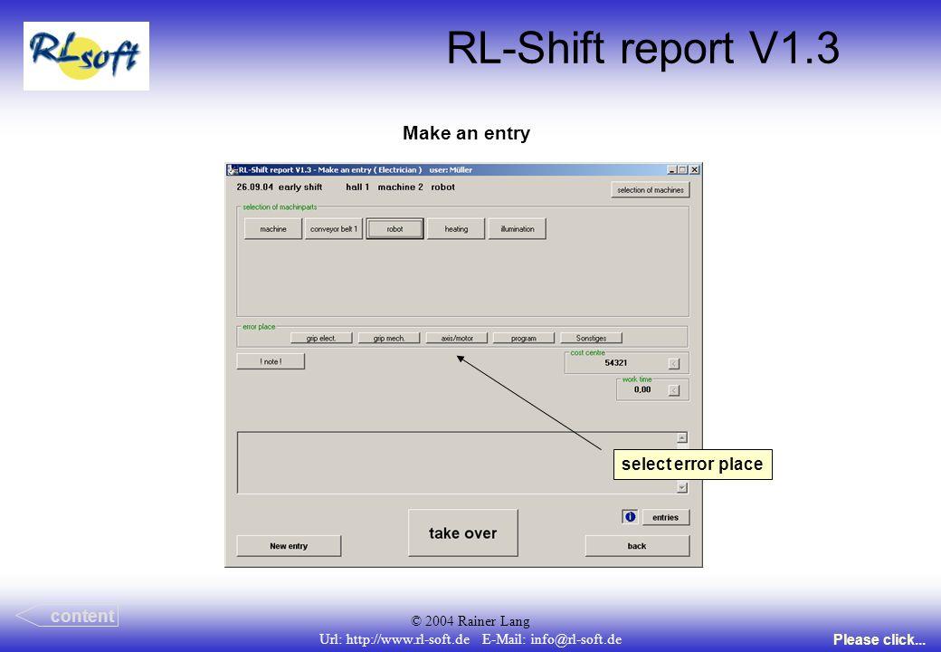 © 2004 Rainer Lang Url: http://www.rl-soft.de E-Mail: info@rl-soft.de RL-Shift report V1.3 Make an entry content Please click... select error place