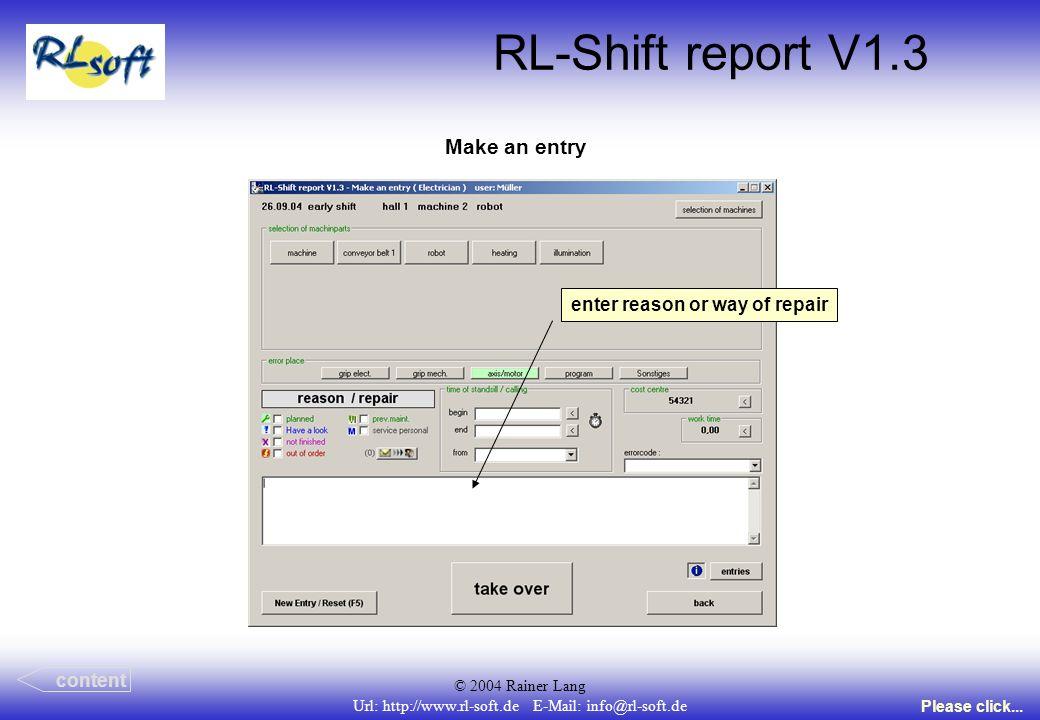© 2004 Rainer Lang Url: http://www.rl-soft.de E-Mail: info@rl-soft.de RL-Shift report V1.3 Make an entry content Please click... enter reason or way o