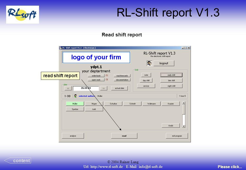 © 2004 Rainer Lang Url: http://www.rl-soft.de E-Mail: info@rl-soft.de RL-Shift report V1.3 Read shift report content Please click... read shift report