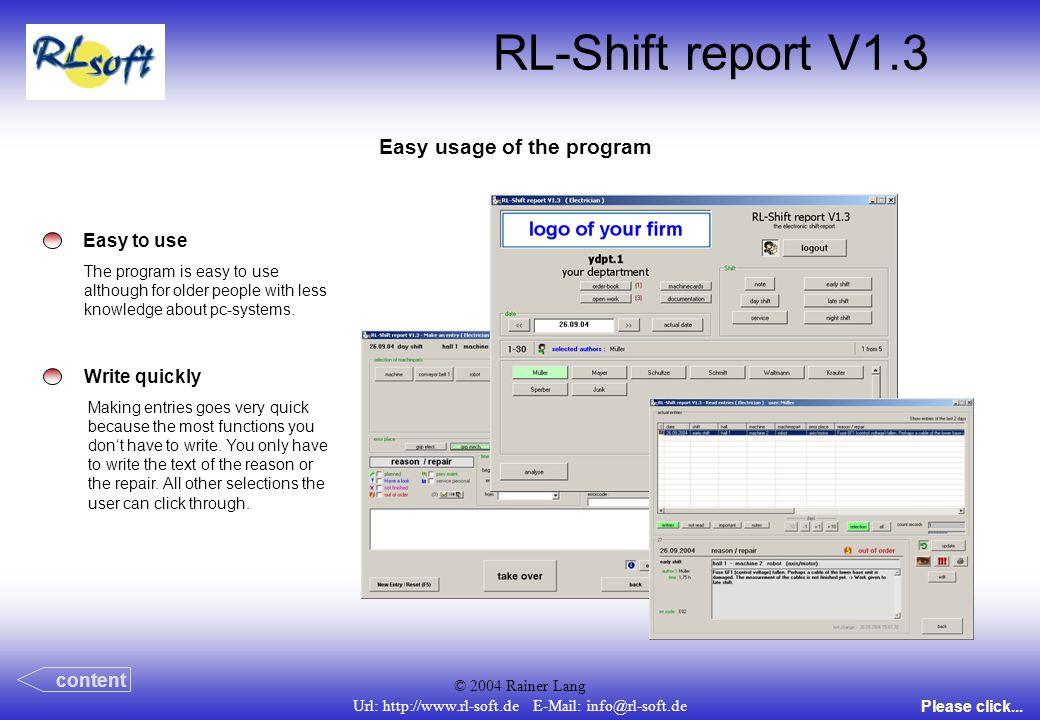 © 2004 Rainer Lang Url: http://www.rl-soft.de E-Mail: info@rl-soft.de RL-Shift report V1.3 Easy usage of the program Easy to use The program is easy t