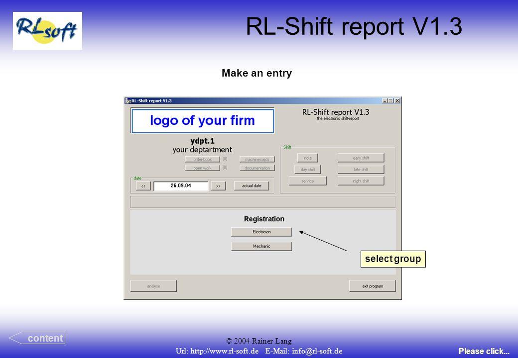 © 2004 Rainer Lang Url: http://www.rl-soft.de E-Mail: info@rl-soft.de RL-Shift report V1.3 Make an entry content Please click... select group