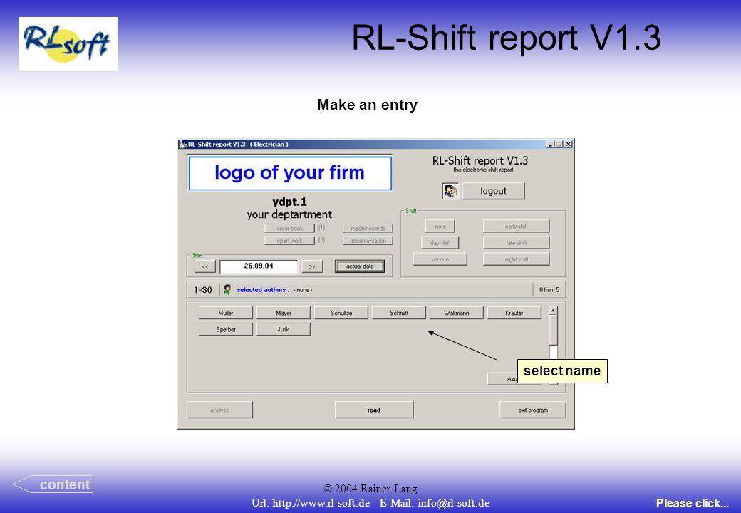 © 2004 Rainer Lang Url: http://www.rl-soft.de E-Mail: info@rl-soft.de RL-Shift report V1.3 Make an entry content Please click... select name