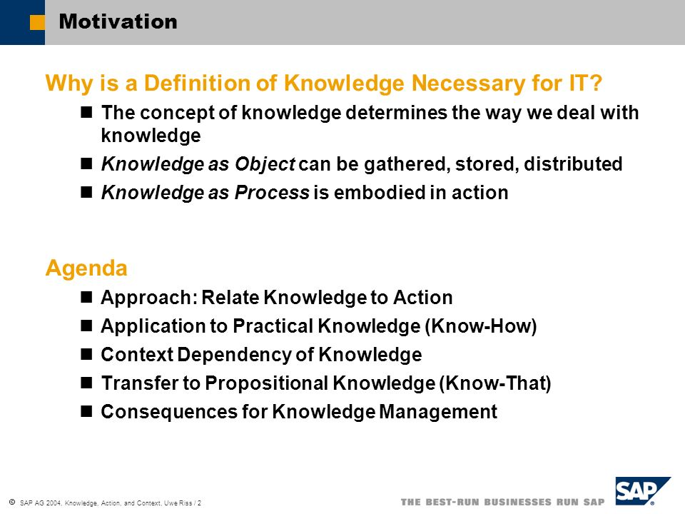SAP AG 2004, Knowledge, Action, and Context, Uwe Riss / 2 Motivation Why is a Definition of Knowledge Necessary for IT.