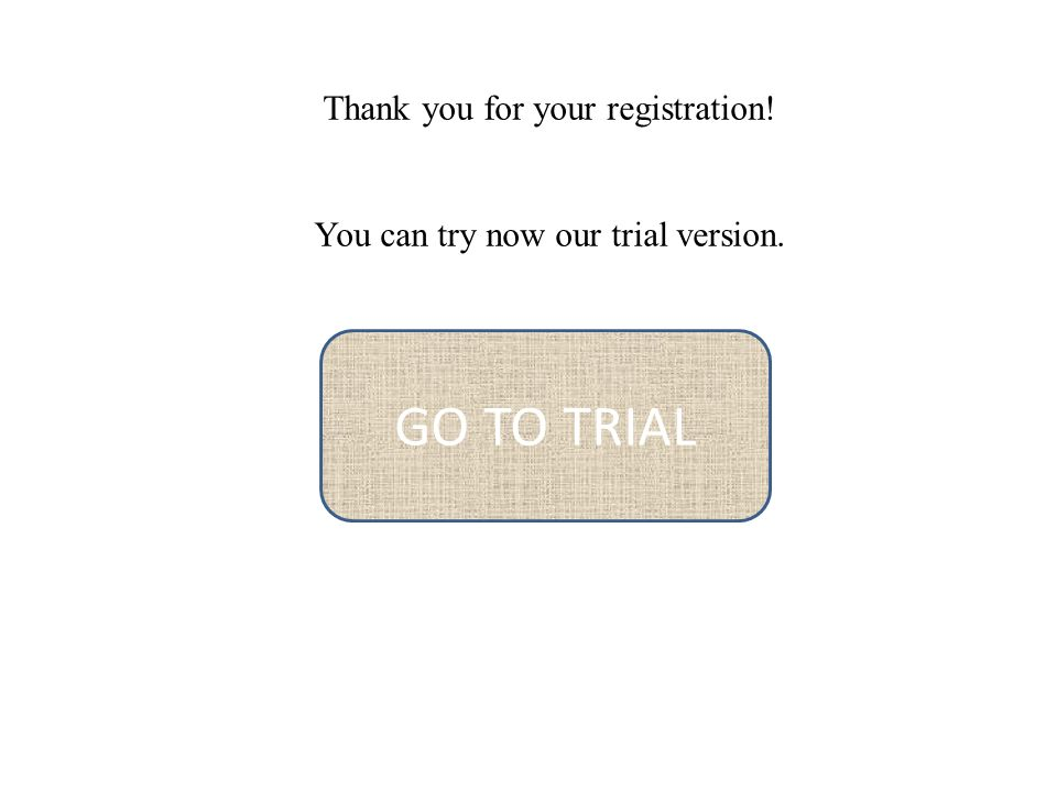 Thank you for your registration! You can try now our trial version. GO TO TRIAL