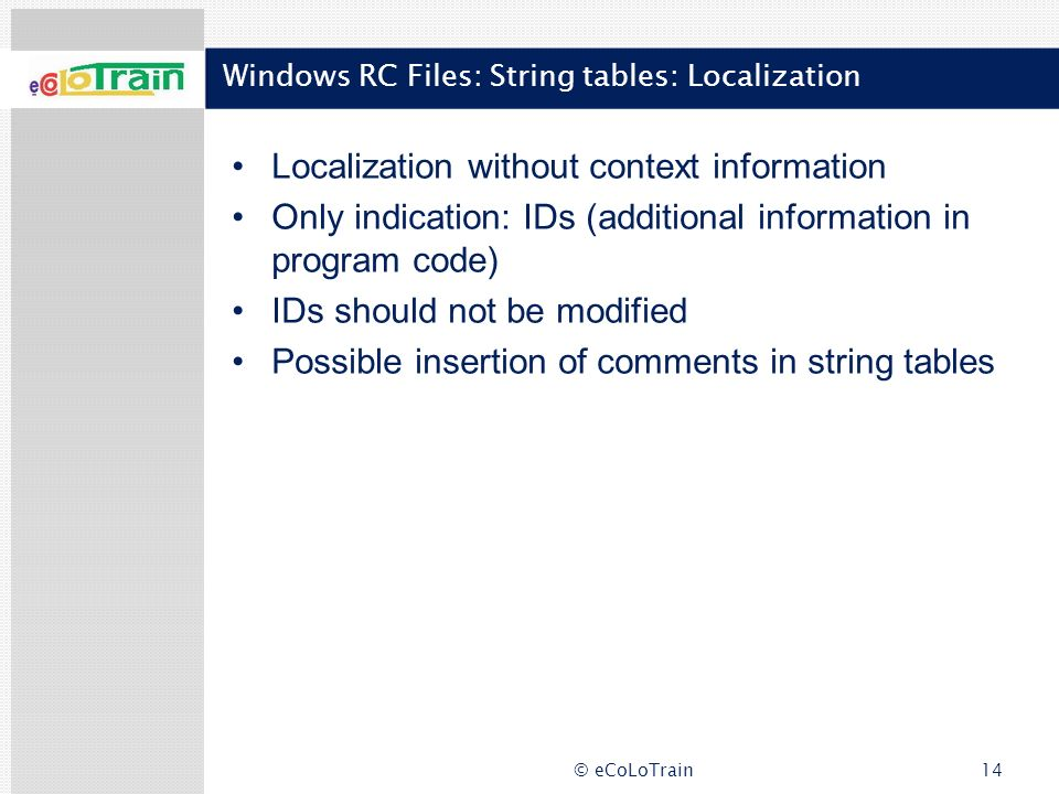 © eCoLoTrain14 Windows RC Files: String tables: Localization Localization without context information Only indication: IDs (additional information in