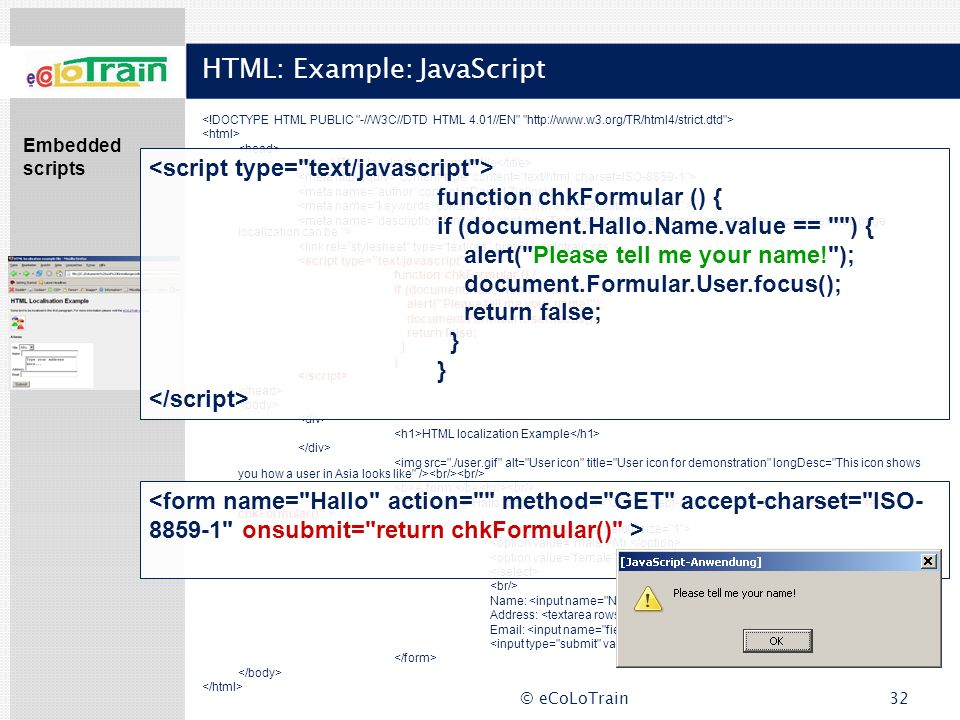 © eCoLoTrain32 HTML: Example: JavaScript HTML localization example file function chkFormular () { if (document.Hallo.Name.value ==