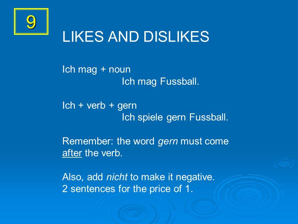 9 LIKES AND DISLIKES Ich mag + noun Ich mag Fussball.