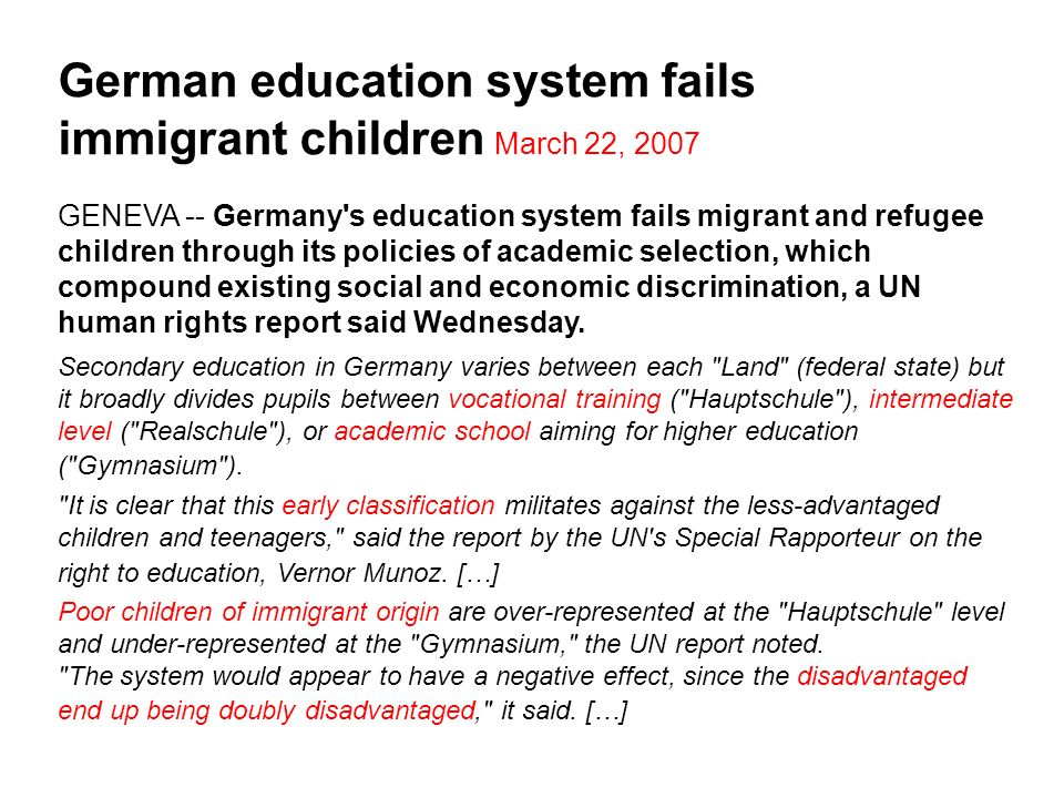 German education system fails immigrant children March 22, 2007 GENEVA -- Germany's education system fails migrant and refugee children through its po