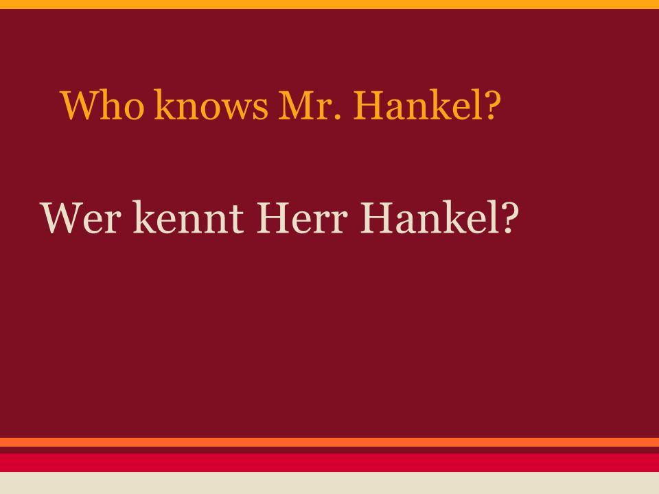 Who knows Mr. Hankel? Wer kennt Herr Hankel?