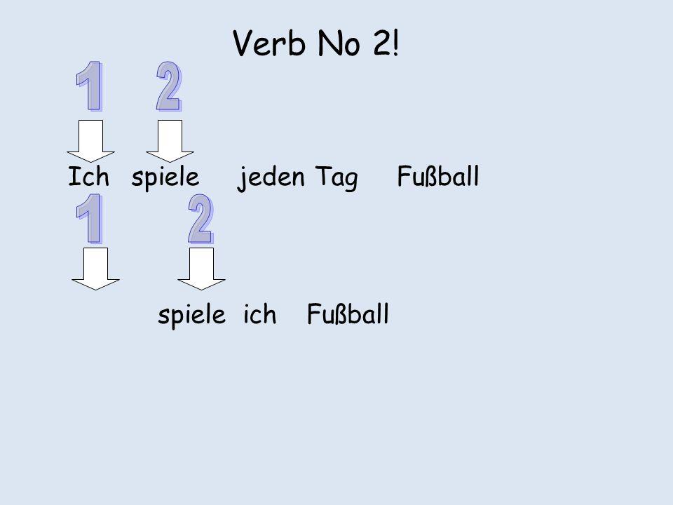 Verb No 2! Ich spiele jeden TagFußball spiele ichFußball