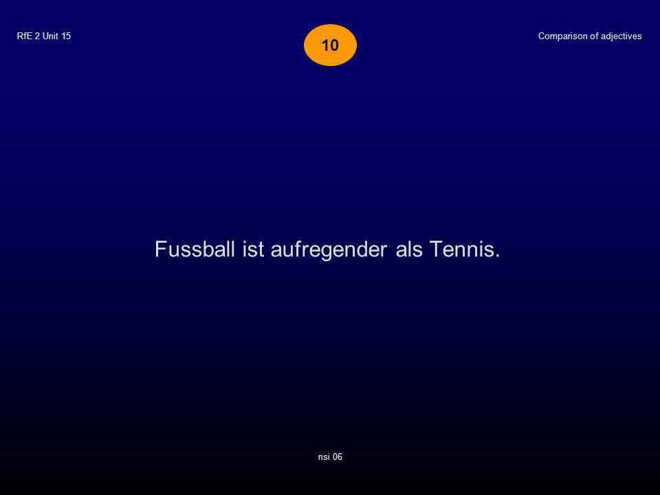 RfE 2 Unit 15 Fussball ist aufregender als Tennis. Comparison of adjectives nsi 06 10
