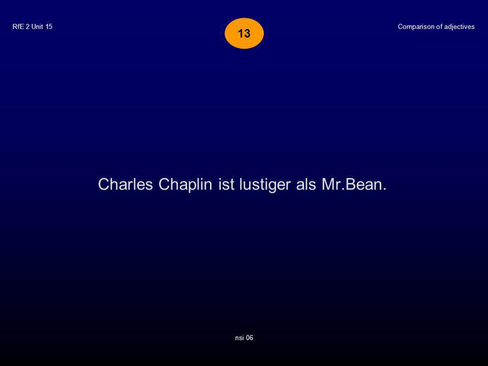 RfE 2 Unit 15 Charles Chaplin ist lustiger als Mr.Bean. Comparison of adjectives nsi 06 13