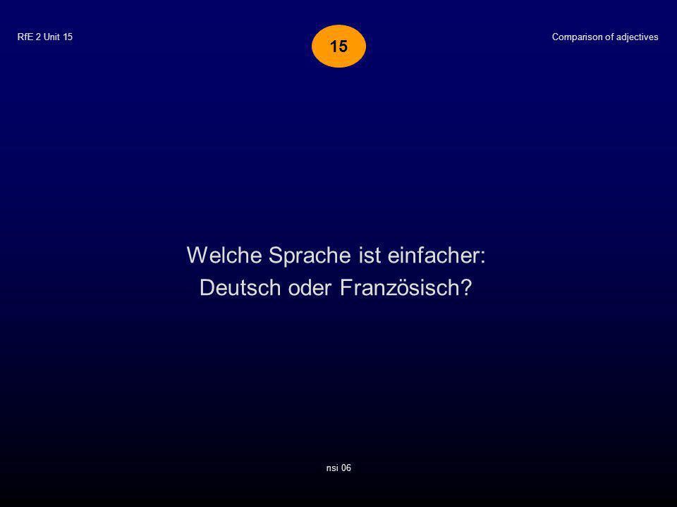 RfE 2 Unit 15 Welche Sprache ist einfacher: Deutsch oder Französisch? Comparison of adjectives nsi 06 15