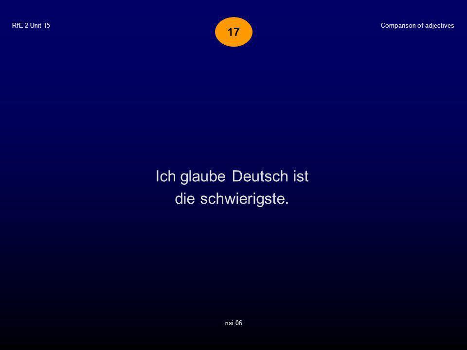 RfE 2 Unit 15 Ich glaube Deutsch ist die schwierigste. Comparison of adjectives nsi 06 17
